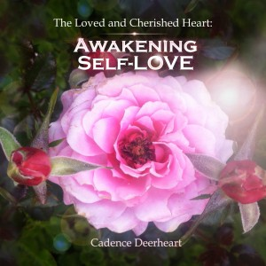 The Loved and Cherished Heart: Awakening Self-LOVE